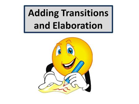 Adding Transitions and Elaboration. Commonly Used Transitions.