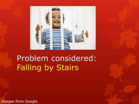 Problem considered: Falling by Stairs Images from Google.