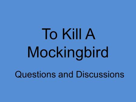 To Kill A Mockingbird Questions and Discussions. Questions for Chapter 1: 1)What do we learn about Atticus in the first chapter regarding his personal.