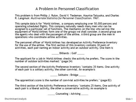Slide 1 A Problem in Personnel Classification This problem is from Phillip J. Rulon, David V. Tiedeman, Maurice Tatsuoka, and Charles R. Langmuir. Multivariate.