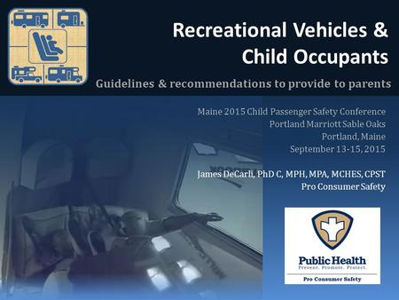 Recreational Vehicles & Child Occupants Guidelines & recommendations to provide to parents Maine 2015 Child Passenger Safety Conference Portland Marriott.