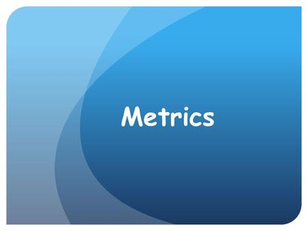 Metrics. Advantages of using the metric system include:  Based on the number ten  Used worldwide  Is a decimal system  Easy to convert  Has prefixes.