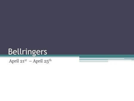 Bellringers April 21 st – April 25 th. DIRECTIONS: Read the passage Read the current day's questions Choose the correct answer by writing the letter and.