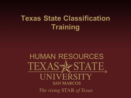 Texas State Classification Training HUMAN RESOURCES.