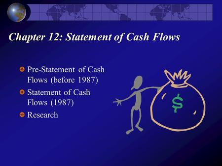 Chapter 12: Statement of Cash Flows Pre-Statement of Cash Flows (before 1987) Statement of Cash Flows (1987) Research.