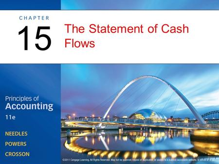 The Statement of Cash Flows 15. Overview of the Statement of Cash Flows OBJECTIVE 1: Describe the principal purposes and uses of the statement of cash.