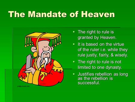 The Mandate of Heaven The right to rule is granted by Heaven.