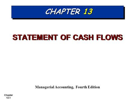 STATEMENT OF CASH FLOWS Managerial Accounting, Fourth Edition