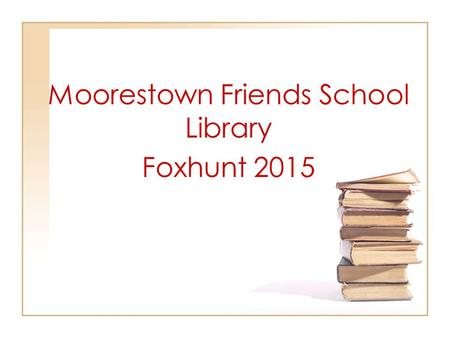 Moorestown Friends School Library Foxhunt 2015. By the end of this tutorial, you should understand: the concept of the Dewey Decimal system and subject.