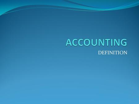 DEFINITION. The American Accounting Association defines Accounting as follows: