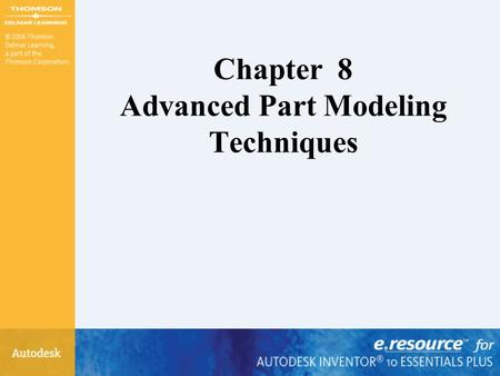 Chapter 8 Advanced Part Modeling Techniques. After completing this chapter, you will be able to – Extrude an open profile – Create ribs, webs, and rib.