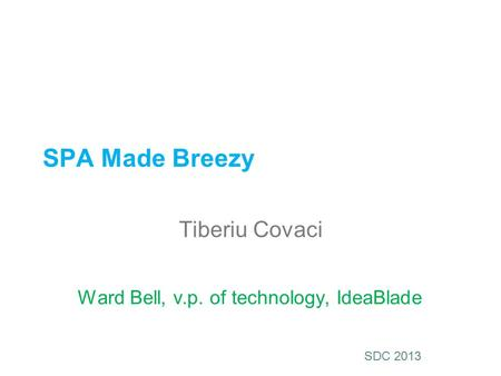 SDC 2013 SPA Made Breezy Tiberiu Covaci Ward Bell, v.p. of technology, IdeaBlade.