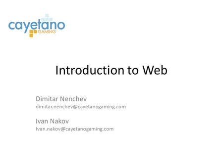 Introduction to Web Dimitar Nenchev Ivan Nakov