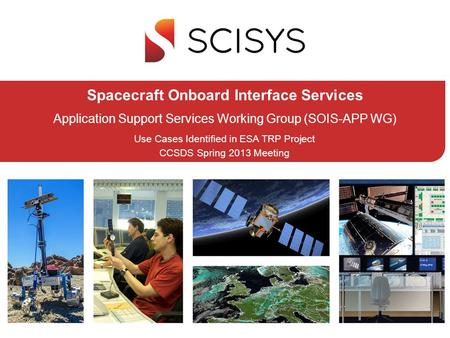 Spacecraft Onboard Interface Services Application Support Services Working Group (SOIS-APP WG) Use Cases Identified in ESA TRP Project CCSDS Spring 2013.