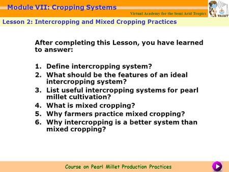 After completing this Lesson, you have learned to answer: 1.Define intercropping system? 2.What should be the features of an ideal intercropping system?