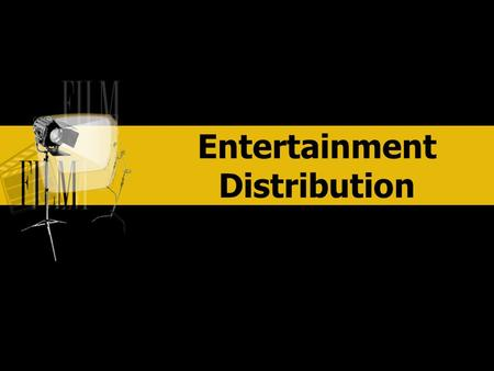 Entertainment Distribution ENTERTAINMENT. DISTRIBUTION ENTERTAINMENT Movies are over 100 years old Television is over 60 years old Public use of the internet.