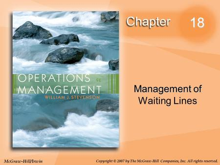 McGraw-Hill/Irwin Copyright © 2007 by The McGraw-Hill Companies, Inc. All rights reserved. 18 Management of Management of Waiting Lines.
