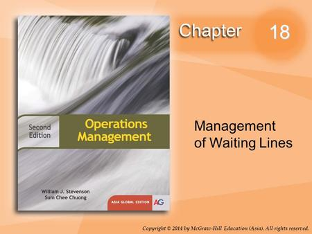 Copyright © 2014 by McGraw-Hill Education (Asia). All rights reserved. 18 Management of Waiting Lines.