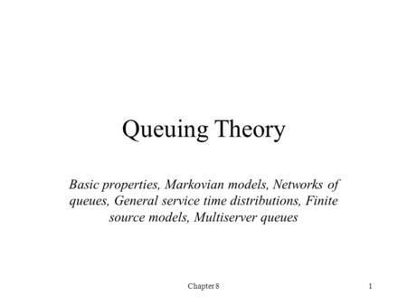 Queuing Theory Basic properties, Markovian models, Networks of queues, General service time distributions, Finite source models, Multiserver queues Chapter.