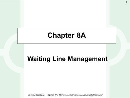 1-1 McGraw-Hill/Irwin ©2009 The McGraw-Hill Companies, All Rights Reserved 1 Chapter 8A Waiting Line Management.