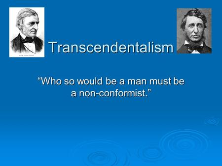 "Transcendentalism ""Who so would be a man must be a non-conformist."""