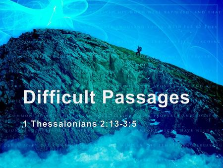 Difficult Passages 1 Thessalonians 2:13-3:5.