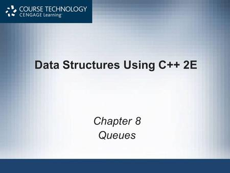 Data Structures Using C++ 2E Chapter 8 Queues. Data Structures Using C++ 2E2 Objectives Learn about queues Examine various queue operations Learn how.