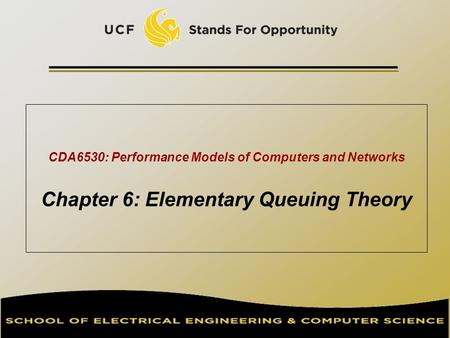 CDA6530: Performance Models of Computers and Networks Chapter 6: Elementary Queuing Theory TexPoint fonts used in EMF. Read the TexPoint manual before.