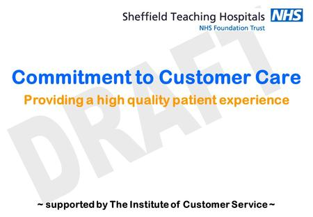 Commitment to Customer Care Providing a high quality patient experience ~ supported by The Institute of Customer Service ~