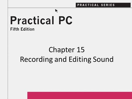 Chapter 15 Recording and Editing Sound. 2Practical PC 5 th Edition Chapter 15 Getting Started In this Chapter, you will learn: − How sound capability.