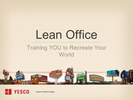 Lean Office Training YOU to Recreate Your World Course Agenda »Lean office overview »Definition of waste »Implementing lean tools »Next steps.