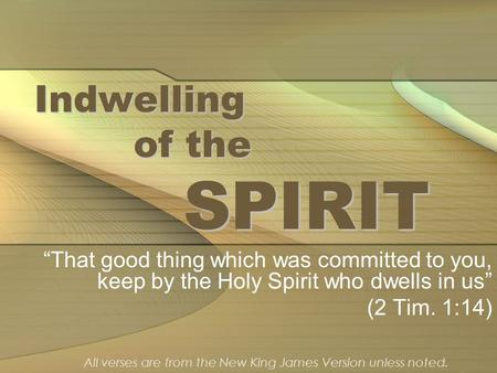 "Indwelling of the SPIRIT ""That good thing which was committed to you, keep by the Holy Spirit who dwells in us"" (2 Tim. 1:14) All verses are from the New."