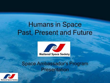 Humans in Space Past, Present and Future Space Ambassador's Program Presentation.