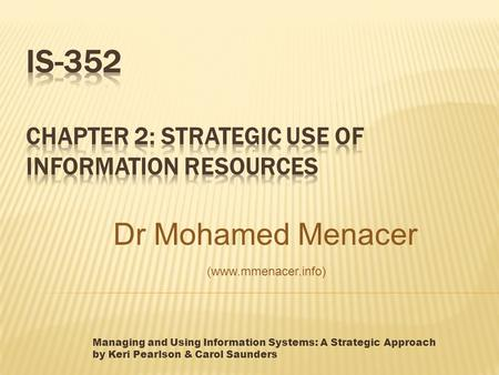Managing and Using Information Systems: A Strategic Approach by Keri Pearlson & Carol Saunders Dr Mohamed Menacer (www.mmenacer.info)