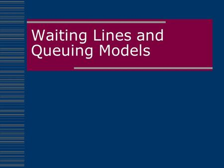 Waiting Lines and Queuing Models. Queuing Theory  The study of the behavior of waiting lines Importance to business There is a tradeoff between faster.