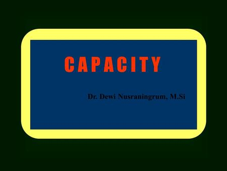 C A P A C I T Y Dr. Dewi Nusraningrum, M.Si. CAPACITY PLANNING - Capacity is the maximum rate of output for a facility. - Capacity planning is central.