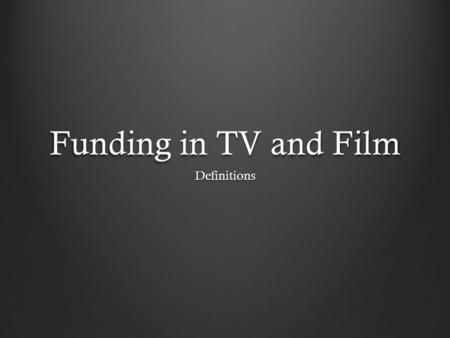 Funding in TV and Film Definitions. License Funding (BBC) Rather than getting funding from advertisements, the BBC gets it's funding from license payers.