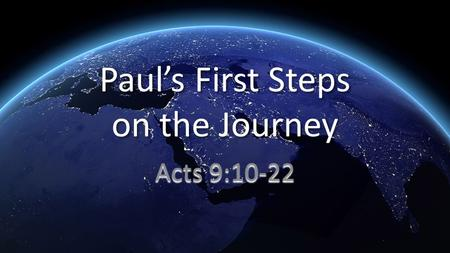 "Paul's First Steps on the Journey Acts 9:10-22. 10 There was a disciple in Damascus named Ananias. And the Lord said to him in a vision, ""Ananias!"" ""Here."