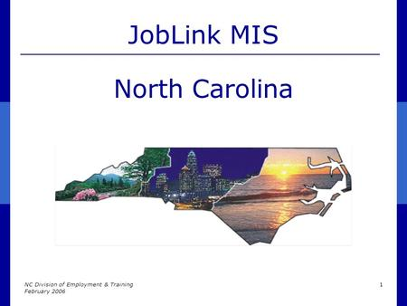 NC Division of Employment & Training February 2006 1 JobLink MIS North Carolina.