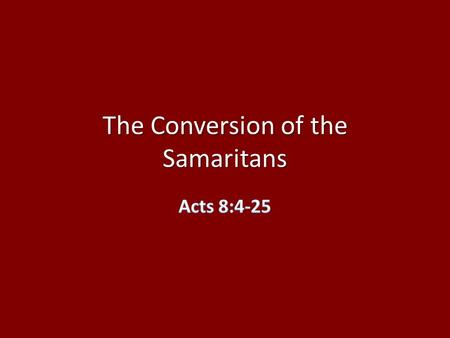 The Conversion of the Samaritans. To preach Christ is to teach that Jesus is currently Christ [King] & Lord in the Kingdom of God, as the prophets.