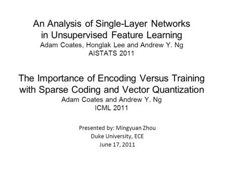 An Analysis of Single-Layer Networks in Unsupervised Feature Learning Adam Coates, Honglak Lee and Andrew Y. Ng AISTATS 2011 The Importance of Encoding.