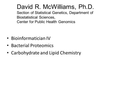 David R. McWilliams, Ph.D. Section of Statistical Genetics, Department of Biostatistical Sciences, Center for Public Health Genomics Bioinformatician IV.