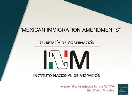 "A special presentation for the WMTA By: Marco Morales ""MEXICAN IMMIGRATION AMENDMENTS"""
