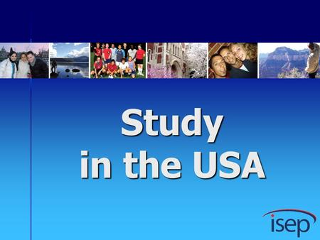Study in the USA. Why ISEP? Immersion experience Immersion experience Affordable Tuition, housing, and meals Access to a wide range of courses Internationalizes.