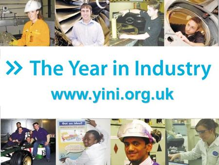 Www.yini.org.uk. Gap year between 2 nd & 3 rd Year or after 3 rd if doing a Masters Paid work & projects within an industrial company Challenging Includes.