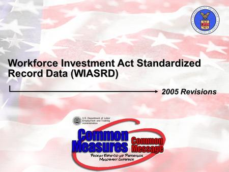 Workforce Investment Act Standardized Record Data (WIASRD) 2005 Revisions.