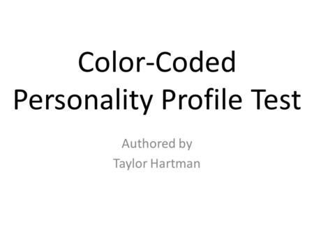Color-Coded Personality Profile Test Authored by Taylor Hartman.
