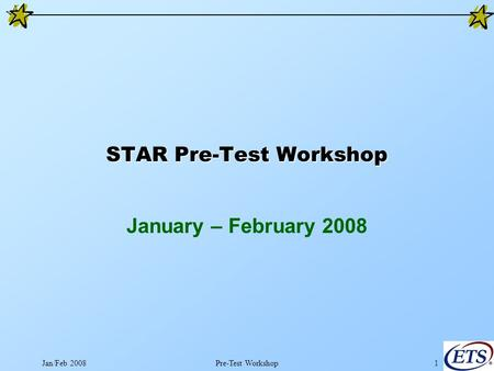 Jan/Feb 2008Pre-Test Workshop1 STAR Pre-Test Workshop January – February 2008.