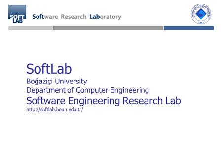 SoftLab Boğaziçi University Department of Computer Engineering Software Engineering Research Lab