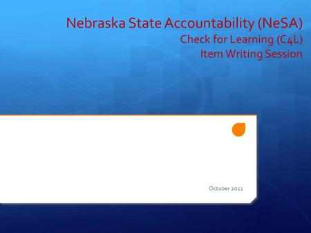 Nebraska State Accountability (NeSA) Check for Learning (C4L) Item Writing Session October 2011.